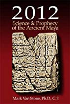2012 Science and Prophecy of the Ancient Maya