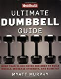 img - for Men's Health Ultimate Dumbbell Guide: More Than 21,000 Moves Designed to Build Muscle, Increase Strength, and Burn Fat book / textbook / text book