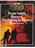 Dennis Smith's History of Firefighting in America: 300 Years of Courage.