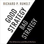 Good Strategy/Bad Strategy: The Difference and Why It Matters | Richard P. Rumelt
