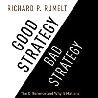 Good Strategy/Bad Strategy: The Difference and Why It Matters (       UNABRIDGED) by Richard P. Rumelt Narrated by Sean Runnette