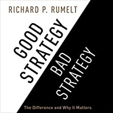 Good Strategy/Bad Strategy: The Difference and Why It Matters Audiobook by Richard P. Rumelt Narrated by Sean Runnette