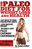 img - for Paleo Diet For Weight Loss and Health: Get Back to Your Paleolithic Roots, Lose Massive Weight and Become a Sexy Paleo Caveman/ Cavewoman. +40 Paleo ... and Paleo Recipes for Beginners) (Volume 1) book / textbook / text book