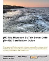 (MCTS): Microsoft BizTalk Server 2010 (70-595) Certification Guide Front Cover