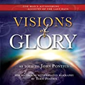 Visions of Glory: One Man's Astonishing Account of the Last Days | [John Pontius]