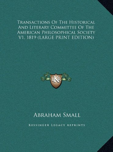 Transactions Of The Historical And Literary Committee Of The American Philosophical Society V1, 1819 (LARGE PRINT EDITION)