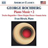 Rochberg: Piano Music 2 (12 Bagatelles/ 3 Elegiac Pieces/ Sonata Seria)by Evan Hirsch