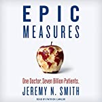 Epic Measures: One Doctor. Seven Billion Patients. | Jeremy N. Smith