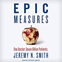 Epic Measures: One Doctor. Seven Billion Patients. (       UNABRIDGED) by Jeremy N. Smith Narrated by Patrick Lawlor