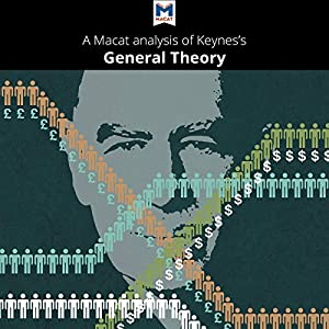 A Macat Analysis of John Maynard Keynes's The General Theory of Employment, Interest and Money Audiobook