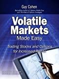 Guy Cohen Volatile Markets Made Easy: Trading Stocks and Options for Increased Profits