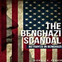The Benghazi Scandal: Betrayed In Benghazi Audiobook by Richard Parker Narrated by Claton Butcher