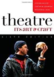 img - for Theatre: Its Art and Craft 6th by Archer, Stephen, Gendrich, Cynthia M., Hood, Woodrow B. (2009) Paperback book / textbook / text book