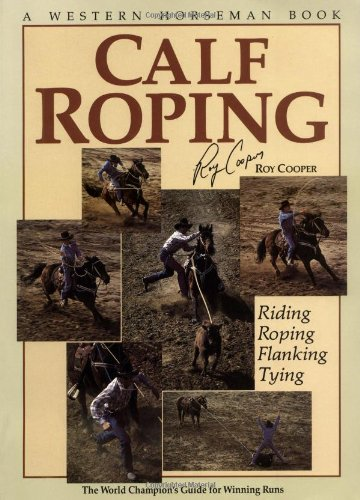 Calf Roping The World Champion s Guide For Winning Runs091164766X