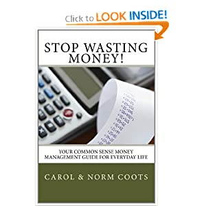 Stop Wasting Money: Your Common Sense Money Management Guide for Everyday Life Carol Coots and Norm Coots