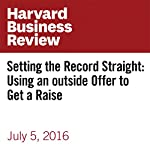 Setting the Record Straight: Using an Outside Offer to Get a Raise | Amy Gallo