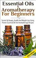 Essential Oils & Aromatherapy for Beginners 2nd Edition: Secrets to Beauty, Health and Weight Loss Using Proven Essential Oil and Aromatherapy Recipes ... Fitness & Health, Beauty) (English Edition)