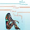 Miss New India (       UNABRIDGED) by Bharati Mukherjee Narrated by Farah Bala