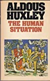 The Human Situation: The Lectures Given at Santa Barbara (Flamingo modern classics) (0586049150) by Huxley, Aldous
