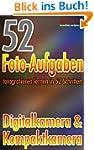 52 Foto-Aufgaben: Fotografieren lerne...