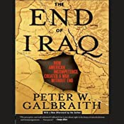 The End of Iraq: How American Incompetence Created a War Without End | [Peter W. Galbraith]