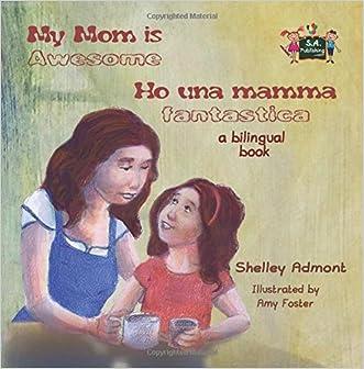 My Mom is Awesome Ho una mamma fantastica (English Italian Bilingual books): italian children's books, italian kids books (English Italian Bilingual Collection) (Italian Edition)