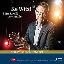 Ke Witz! Bänz Friedli gewinnt Zeit Hörspiel von Bänz Friedli Gesprochen von: Bänz Friedli