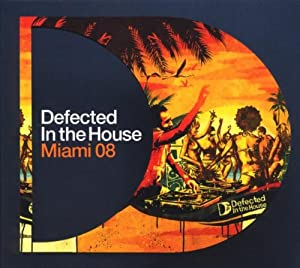 Various defected in the house miami 2008 music for House music 2008