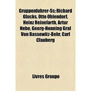 Gruppenfhrer-SS: Richard Glcks, Otto Ohlendorf, Heinz Reinefarth ...
