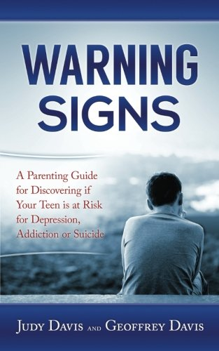 Warning Signs: A Parenting Guide for Discovering if Your Teen is at Risk for Depression, Addiction or Suicide.