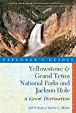 Explorer s Guide Yellowstone and Grand Teton National Parks and Jackson Hole: A Great Destination (Third Edition) (Explorer s Great Destinations)