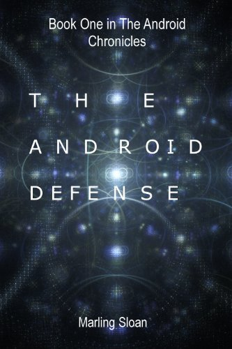 The Android Chronicles Book One: The Android Defense