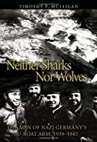 Neither Sharks Nor Wolves: The Men of Nazi Germany's U-Boat Army 19391945