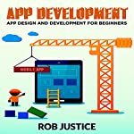 App Development: App Design and Development for Beginners | Rob Justice