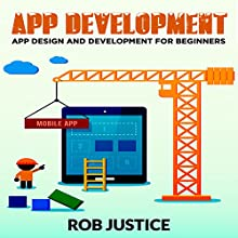 App Development: App Design and Development for Beginners (       UNABRIDGED) by Rob Justice Narrated by Jiles O'Neal