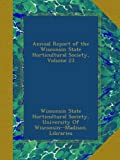 Annual Report of the Wisconsin State Horticultural Society, Volume 23