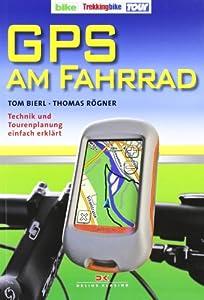 GPS am Fahrrad neu mit GarminGPS Map 62: Technik und Tourenplanung einfach erkl&aumlrt Tom Bierl