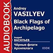 Black Flags of Archipelago [Russian Edition] | Andrey Vasilyev