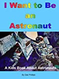 img - for I Want to Be an Astronaut: A Kids Book About Astronauts (When I Grow Up 1) book / textbook / text book