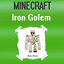 Minecraft: Iron Golem: Minecraft Book About Minecraft Iron Golems Audiobook by Billy Miner Narrated by William Turbett