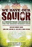 img - for We Have Our Savior: A Christmas Resource for the Modern Worship Choir book / textbook / text book