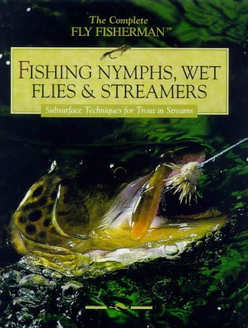 Fishing Nymphs, Wet Flies and Streamers: Subsurface Techniques for Trout in Streams (The complete fly fisherman) by Cowles Creative Publishing (6-Jun-1996) Hardcover
