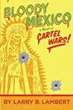 Bloody Mexico: a novel of Cartel Wars