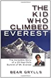 The Kid Who Climbed Everest: The Incredible Story of a 23-Year-Old