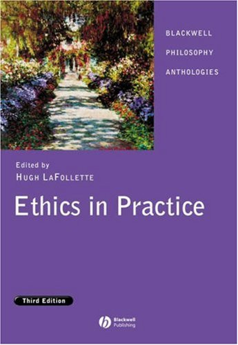 Ethics in Practice (Blackwell Philosophy Anthologies)
