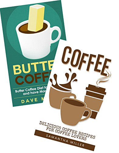 Coffee: Coffee and Butter Coffee Box Set by Samantha Miller, Dave Miller