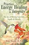 Practice Energy Healing in Integrity:...
