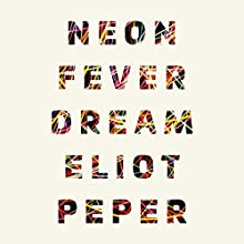 Neon Fever Dream Audiobook by Eliot Peper Narrated by Jennifer O'Donnell