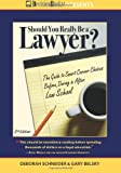Should You Really Be a Lawyer?: The 2013 Guide to Smart Career Choices Before, During & After Law School