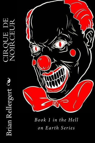 Book: Cirque de Noirceur (Hell on Earth) by Brian C. Rellergert